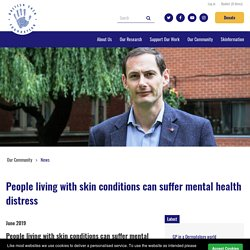 People living with skin conditions can suffer mental health distress