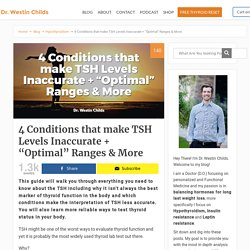 "4 Conditions that make TSH Levels Inaccurate + ""Optimal"" Ranges & More"