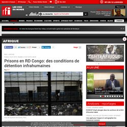 Prisons en RD Congo: des conditions de détention infrahumaines