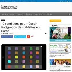 10 conditions pour réussir l'intégration des tablettes en classe - École branchée