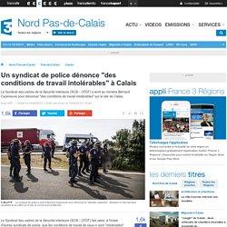 """Un syndicat de police dénonce """"des conditions de travail intolérables"""" à Calais"""