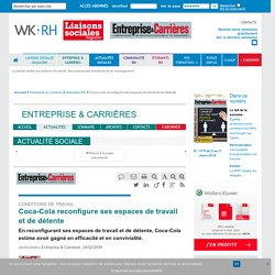 Conditions de travail - Coca-Cola reconfigure ses espaces de travail et de détente - Entreprise & Carrières, 24/02/2009