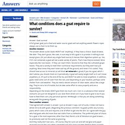 What conditions does a goat require to survive
