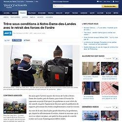 Trêve sous conditions à Notre-Dame-des-Landes avec le retrait des gendarmes