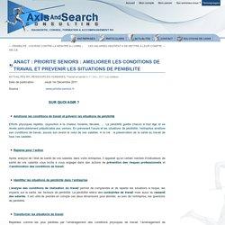 ANACT : PRIORITE SENIORS : AMELIORER LES CONDITIONS DE TRAVAIL ET PREVENIR LES SITUATIONS DE PENIBILITE