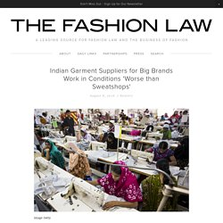 Indian Garment Suppliers for Big Brands Work in Conditions 'Worse than Sweatshops'