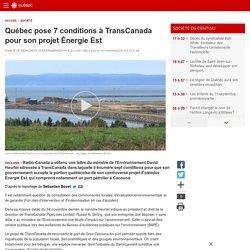 Québec pose 7 conditions à TransCanada pour son projet Énergie Est