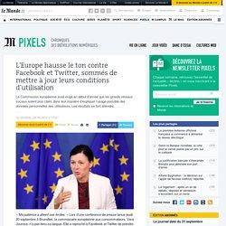 L'Europe hausse le ton contre Facebook et Twitter, sommés de mettre à jour leurs conditions d'utilisation