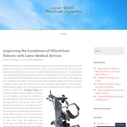 Improving the Conditions of Wheelchair Patients with Latest Medical Devices