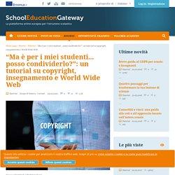 """""""Ma è per i miei studenti... posso condividerlo?"""": un tutorial su copyright, insegnamento e World Wide Web"""
