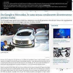 Da Google a Mercedes, le auto senza conducente diventeranno presto realtà