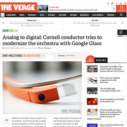 Cornell conductor and Google Glass begin a new movement of orchestra