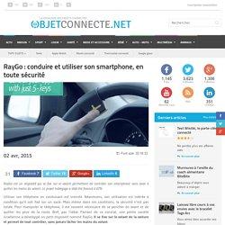 RayGo : conduire et utiliser son smartphone, en toute sécurité