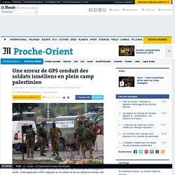 Une erreur de GPS conduit des soldats israéliens en plein camp palestinien