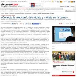«Conecta la 'webcam', desnúdate y métete en la cama». El Correo
