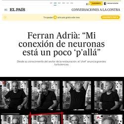"""Ferran Adrià: """"Mi conexión de neuronas está un poco 'p'allá"""""""