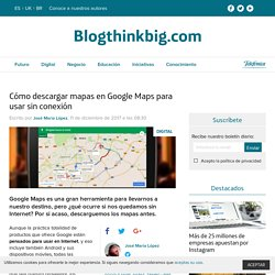 Google Maps sin conexión: cómo descargar mapas previamente