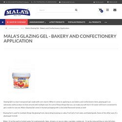 Mala's Glazing Gel - Bakery and Confectionery Application