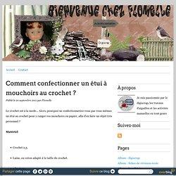 Comment confectionner un étui à mouchoirs au crochet ? - Chez.flomelle.over-blog.com