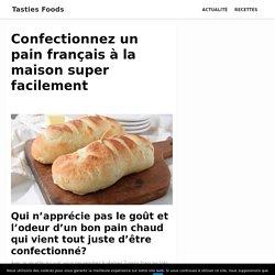Confectionnez un pain français à la maison super facilement - Page 2 sur 3 - Tasties Foods