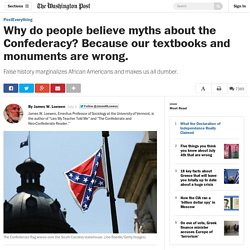 Why do people believe myths about the Confederacy? Because our textbooks and monuments are wrong.