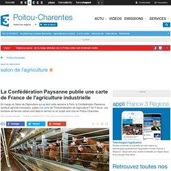 FRANCE 3 POITOU CHARENTES 23/02/15 La Confédération Paysanne publie une carte de France de l'agriculture industrielle