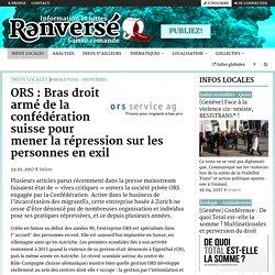 ORS : Bras droit armé de la confédération suisse pour mener la répression sur les personnes en exil - Renversé