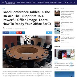Good Conference Tables In The UK Are The Blueprints To A Powerful Office Image- Learn How To Ready Your Office For It