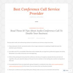 Read These 10 Tips About Audio Conference Call To Double Your Business – Best Conference Call Service Provider
