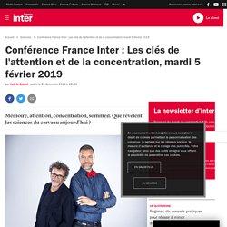 Conférence France Inter : Les clés de l'attention et de la concentration, mardi 5 février 2019