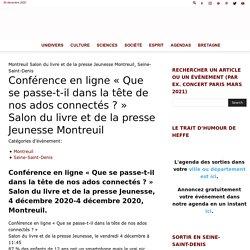Conférence en ligne «Que se passe-t-il dans la tête de nos ados connectés ?» Salon du livre et de la presse Jeunesse Montreuil vendredi 4 décembre 2020