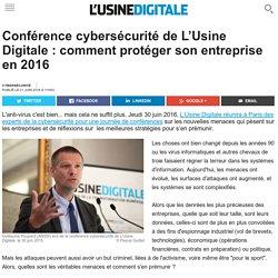 Conférence cybersécurité de L'Usine Digitale : comment protéger son entreprise en 2016
