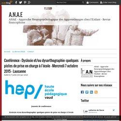 Conférence : Dyslexie et/ou dysorthographie: quelques pistes de prise en charge à l'école - Mercredi 7 octobre 2015 - Lausanne - A.N.A.E