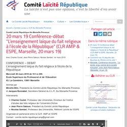 """20 mars 19 Conférence-débat """"L'enseignement laïque du fait religieux à l'école de la République"""" (CLR AMP & ESPE, Marseille, 20 mars 19)"""