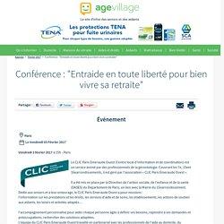 """Conférence : """"Entraide en toute liberté pour bien vivre sa retraite"""" - CLIC XV XVI° - 03/02/17"""