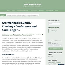 Are Wahhabis Sunnis? Chechnya Conference and Saudi anger…