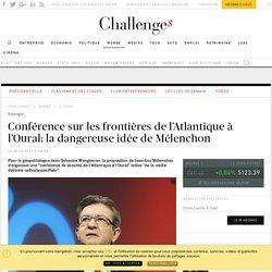 Conférence sur les frontières de l'Atlantique à l'Oural: la dangereuse idée de Mélenchon - Challenges.fr