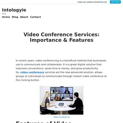 Video Conference Services: Importance & Features – Intologyie