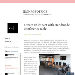 Create an impact with Handmade conference table – IRONAGEOFFICE