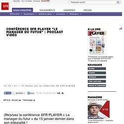 """Conférence SFR PLAYER """"le manager du futur"""" : podcast vidéo"""