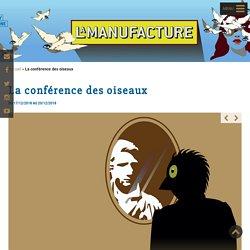 La conférence des oiseaux - Théâtre de la Manufacture