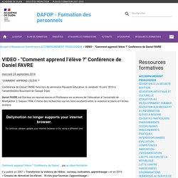 """VIDEO - """"Comment apprend l'élève ?"""" Conférence de Daniel FAVRE - Formation des personnels de l'académie de Dijon - DAFOP"""
