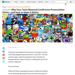Why Your Tech Obsessed Conference Presentation Stinks—and How to Make It Better