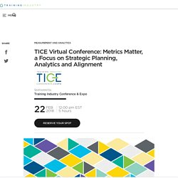 TICE Virtual Conference: Metrics Matter, a Focus on Strategic Planning, Analytics and Alignment - Training Industry - 22 February 2018