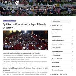Synthèse conférence à deux voix par Stéphanie De Vanssay – LUDOVIA#15 Université d'été – Ax-les-Thermes 20-23 aout 2018