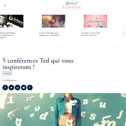5 conférences Ted qui vous inspireront ! - Business O Féminin