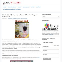Student Led Conferences: Sick and Tired of Blogs & Reflection?