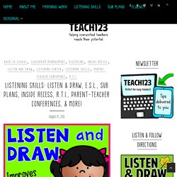 Listening Skills: Listen & Draw, E.S.L., Sub Plans, Inside Recess, R.T.I., Parent-Teacher Conferences, & More! - Teach123 - helping overworked teachers reach their potential