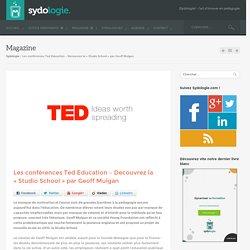 """Les conférences Ted Education - Decouvrez la """"Studio School"""" par Geoff Mulgan"""
