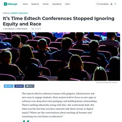 It's Time Edtech Conferences Stopped Ignoring Equity and Race